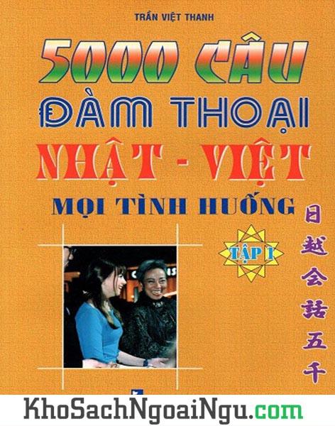 Sách 5000 câu đàm thoại Nhật Việt mọi tình huống Tập 1 (Kèm CD)
