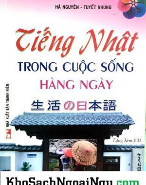 Tiếng Nhật trong cuộc sống hàng ngày - Có tiếng Việt (Kèm CD)
